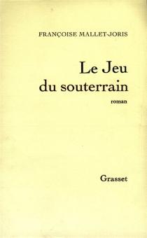 Le jeu du souterrain - FrançoiseMallet-Joris