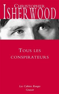 Tous les conspirateurs - ChristopherIsherwood