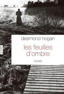 Les feuilles d'ombre - DesmondHogan