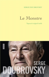 Le monstre : tapuscrit originel inédit - Serge Doubrovsky