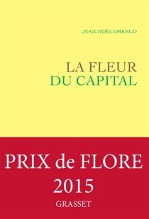 La fleur du capital - Jean-NoëlOrengo