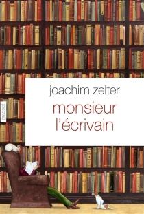Monsieur l'écrivain : nouvelle sur la littérature - JoachimZelter