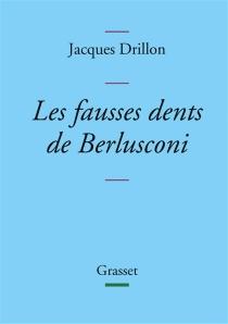 Les fausses dents de Berlusconi - JacquesDrillon