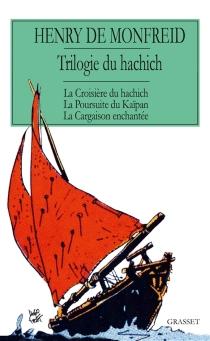 Trilogie du hachich : romans - Henry deMonfreid
