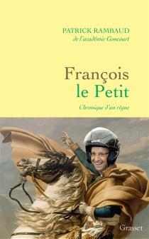 François le Petit : chronique d'un règne - PatrickRambaud