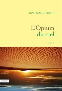 L'opium du ciel - Jean-NoëlOrengo