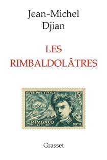 Les rimbaldolâtres - Jean-MichelDjian