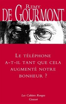 Le téléphone a-t-il tant que cela augmenté notre bonheur ? - Remy deGourmont