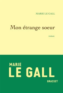 Mon étrange soeur - MarieLe Gall