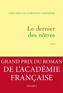 Le dernier des nôtres : une histoire d'amour interdite au temps où tout était permis - Adélaïde deClermont-Tonnerre