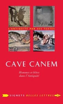 Cave canem : hommes et bêtes dans l'Antiquité - Élisabeth deFontenay