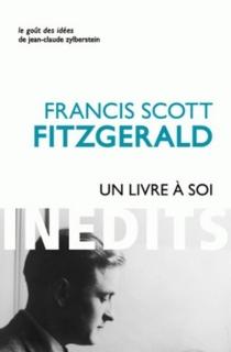 Un livre à soi : et autres écrits personnels - Francis ScottFitzgerald