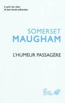 L'humeur passagère| Suivi de L'art de la nouvelle - William SomersetMaugham