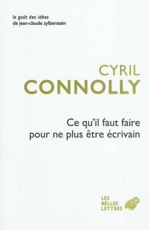 Ce qu'il faut faire pour ne plus être écrivain - CyrilConnolly