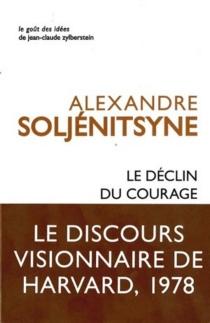 Le déclin du courage : discours de Harvard, juin 1978 - AlexandreSoljénitsyne