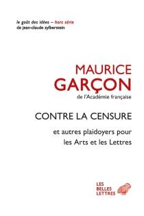 Contre la censure : et autres plaidoyers pour les arts et les lettres - MauriceGarçon