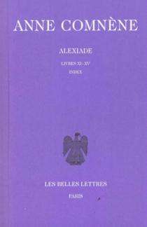 Alexiade : règne de l'empereur Alexis I Comnène (1081-1118) - Anne Comnène