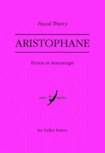 Aristophane : fiction et dramaturgie - PascalThiercy