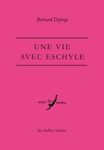 Une vie avec Eschyle - BernardDeforge