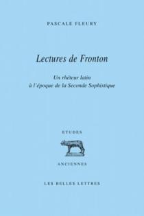 Lectures de Fronton : un rhéteur latin à l'époque de la seconde sophistique - PascaleFleury