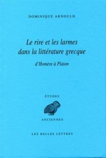 Le rire et les larmes dans la littérature grecque : d'Homère à Platon - DominiqueArnould