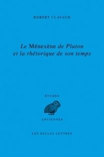 Le Ménexène de Platon et la rhétorique de son temps - RobertClavaud