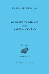 La crainte et l'angoisse dans le théâtre d'Eschyle - Jacqueline deRomilly