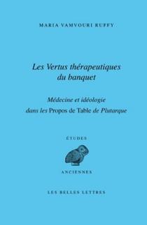Les vertus thérapeutiques du banquet : médecine et idéologie dans les Propos de table de Plutarque - MariaVamvouri Ruffy