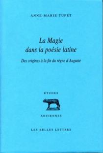 La magie dans la poésie latine - Anne-MarieTupet