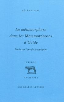 La métamorphose dans les Métamorphoses d'Ovide : étude sur l'art de la variation - HélèneVial