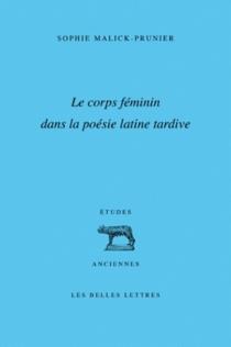 Le corps féminin dans la poésie latine tardive - SophieMalick-Prunier