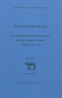 Pour la beauté du jeu : la construction des personnages dans la comédie romaine (Plaute, Térence) - MarionFaure-Ribreau