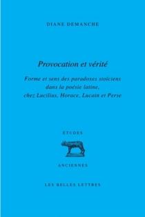 Provocation et vérité : forme et sens des paradoxes stoïciens dans la poésie latine : chez Lucilius, Horace, Lucain et Perse - DianeDemanche