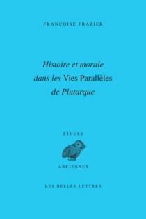 Histoire et morale dans les Vies parallèles de Plutarque - FrançoiseFrazier