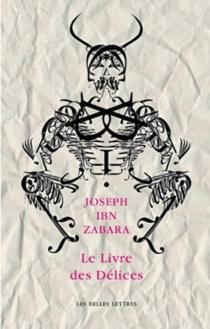Le livre des délices : sefer cha'achouïm - Joseph ben MeirIbn Zabara