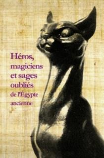 Héros, magiciens et sages oubliés de l'Egypte ancienne : une anthologie de la littérature en égyptien démotique -