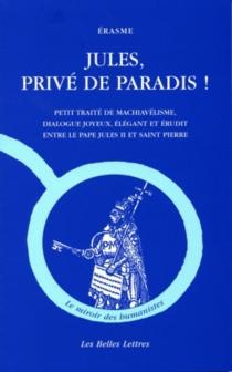 Jules, privé de paradis ! : petit traité de machiavélisme, dialogue joyeux, élégant et érudit entre le pape Jules II et saint Pierre - Érasme