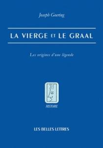 La Vierge et le Graal : les origines d'une légende - JosephGoering