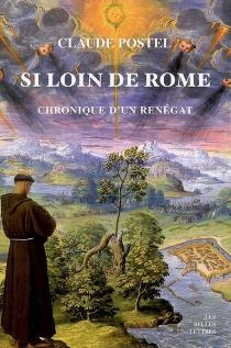 Si loin de Rome : chronique d'un renégat - ClaudePostel