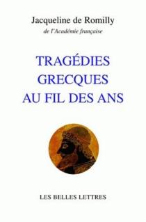 Tragédies grecques au fil des ans - Jacqueline deRomilly