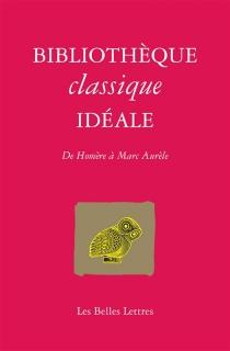Bibliothèque classique idéale : de Homère à Marc Aurèle -