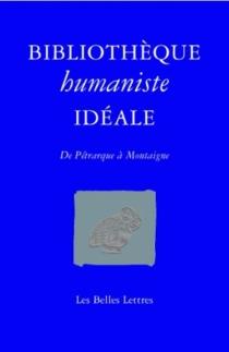 Bibliothèque humaniste idéale : de Pétrarque à Montaigne -