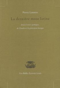 La dernière muse latine : douze lectures poétiques de Claudien à la génération baroque - PierreLaurens