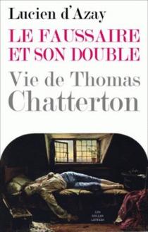 Le faussaire et son double : vie de Thomas Chatterton - Lucien d'Azay