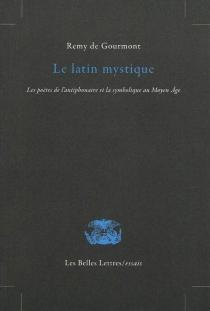 Le latin mystique : les poètes de l'antiphonaire et la symbolique au Moyen Age - Remy deGourmont