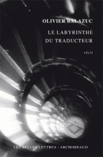 Le labyrinthe du traducteur : récit - OlivierBalazuc