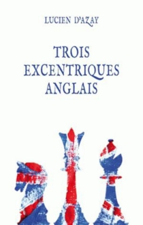 Trois excentriques anglais - Lucien d'Azay