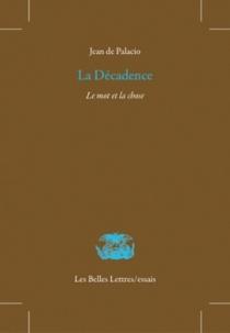 La décadence : le mot et la chose - Jean dePalacio