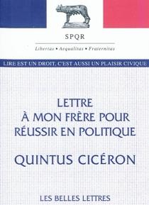 Lettre à mon frère pour réussir en politique - Quintus TulliusCicéron