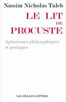 Le lit de Procuste : aphorismes philosophiques et pratiques - Nassim NicholasTaleb